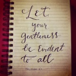 Let your gentleness be evident to all