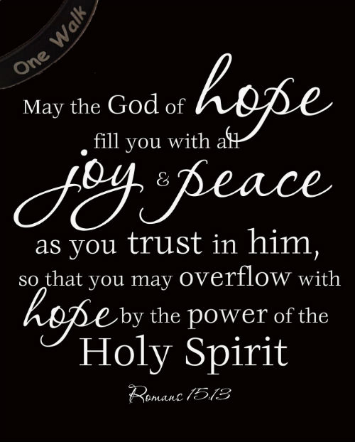 May the God of hope fill you with all joy and peace in believing ...