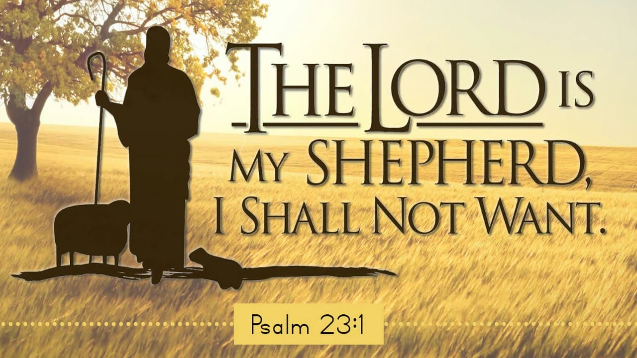 The Lord is my shepherd; there is nothing I shall want. Psalms 23 ...